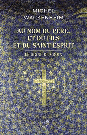 Au nom du Père, et du Fils et du Saint Esprit : le signe de croix