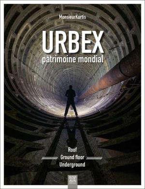 Urbex, patrimoine mondial : roof, ground floor, underground