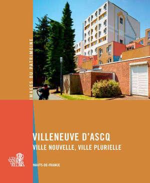 Villeneuve d'Ascq : ville nouvelle, ville plurielle : Hauts-de-France