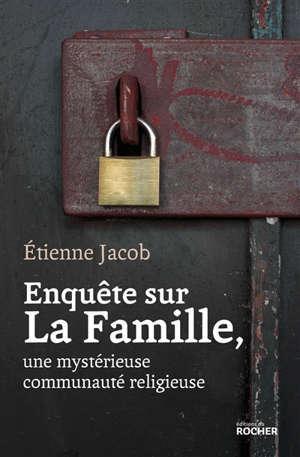 Enquête sur la Famille : une mystérieuse communauté religieuse
