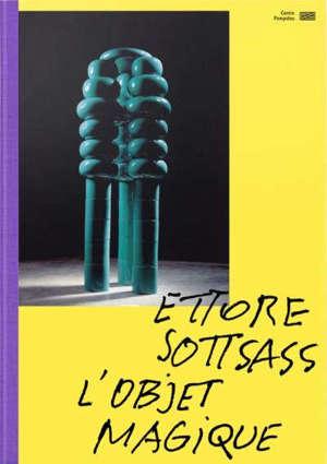 Ettore Sottsass : l'objet magique : exposition, Paris, Centre national d'art et de culture Georges Pompidou, du 13 octobre 2021 au 3 janvier 2022