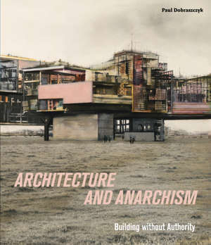 Architecture and Anarchism Building without Authority