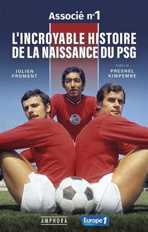 Associé numéro 1 : l'incroyable histoire de la naissance du PSG