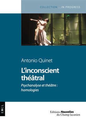 L'inconscient théâtral : psychanalyse et théâtre : homologies