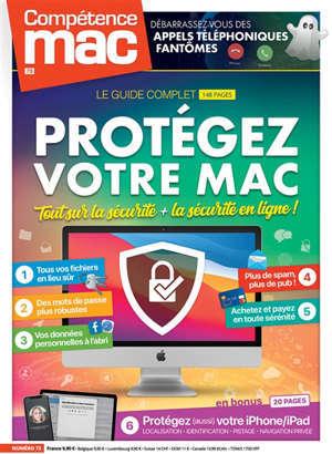 Compétence Mac, n° 73. Protégez votre Mac : tout sur la sécurité + la sécurité en ligne ! : le guide complet