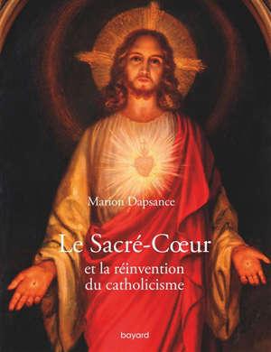 Le Sacré-Coeur et la réinvention du christianisme