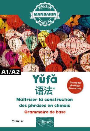 Yufa, maîtriser la construction des phrases en chinois : grammaire de base : A1-A2