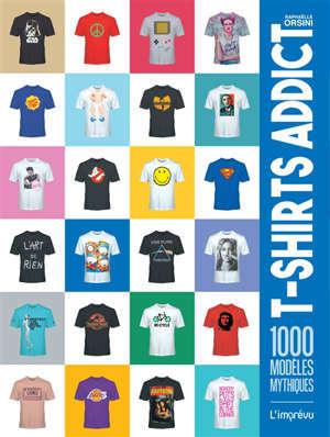 T-shirts addict : 1.000 modèles mythiques