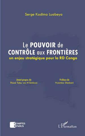 Le pouvoir de contrôle des produits aux frontières : un enjeu stratégique pour la RD Congo