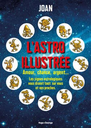L'astro illustrée : amour, chance, argent... : les signes astrologiques vous disent tout sur vous et vos proches