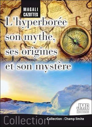 L'hyperborée : son mythe, ses origines et son mystère... enfin révélé !
