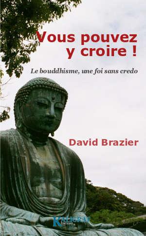 Vous pouvez y croire ! Le bouddhisme, une foi sans credo