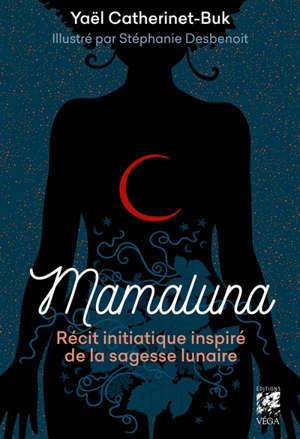 Mamaluna : récit initiatique inspiré de la sagesse lunaire