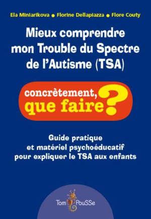 Mieux comprendre mon trouble du spectre de l'autisme (TSA) : guide pratique et matériel pédagogique pour expliquer le TSA aux enfants