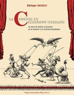 La Comédie de Clermont-Ferrand : un siècle de théâtre en province de la Première à la Troisième République