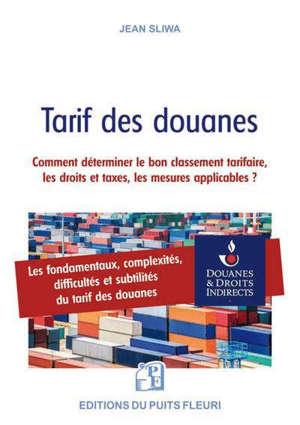 Tarif des douanes : comment déterminer le bon classement tarifaire, les droits et taxes, les mesures applicables ?