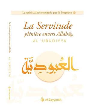 La servitude plénière envers Allah : al 'ubudiyya