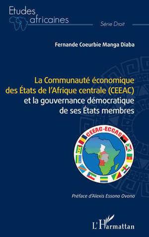 La Communauté économique des Etats de l'Afrique centrale (CEEAC) et la gouvernance démocratique de ses Etats membres