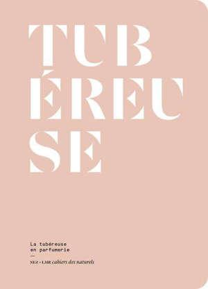 Tubéreuse : la tubéreuse en parfumerie