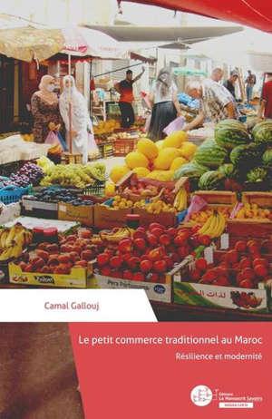 Le petit commerce traditionnel au Maroc : résilience et modernité