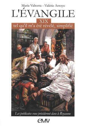 L'Evangile tel qu'il m'a été révélé, simplifié. Vol. 19. Les publicains vous précéderont dans le royaume