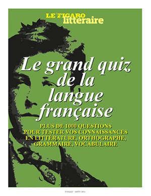 Le grand quiz de la langue française : accords, conjugaisons, orthographe, dictées : jouez et testez-vous