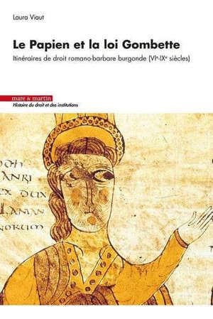 Le Papien et la loi Gombette : itinéraires de droit romano-barbare burgonde (VIe-IXe siècles)