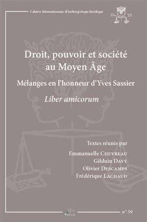 Droit, pouvoir et société au Moyen Age : mélanges en l'honneur d'Yves Sassier : liber amicorum