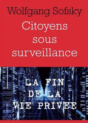 Citoyens sous surveillance : la fin de la vie privée