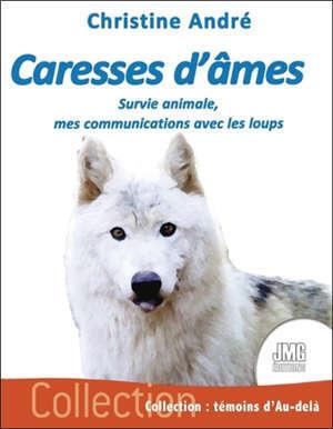 Caresses d'âmes : survie animale, mes communications avec les loups
