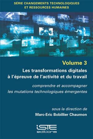 Les transformations digitales à l'épreuve de l'activité et du travail : comprendre et accompagner les mutations technologiques émergentes