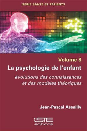 La psychologie de l'enfant : évolutions des connaissances et des modèles théoriques