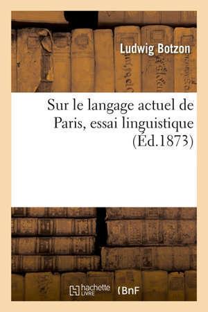 Sur le langage actuel de Paris, essai linguistique