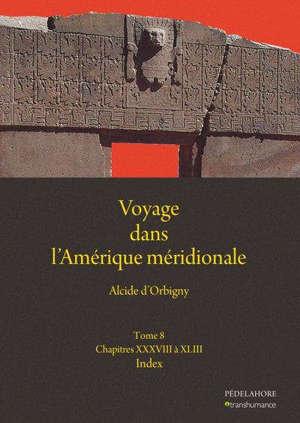 Voyage dans l'Amérique méridionale. Vol. 8. Chapitres XXXVIII à XLIII