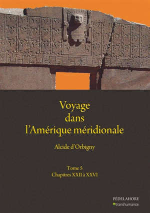 Voyage dans l'Amérique méridionale. Vol. 5. Chapitres XXII à XXVI