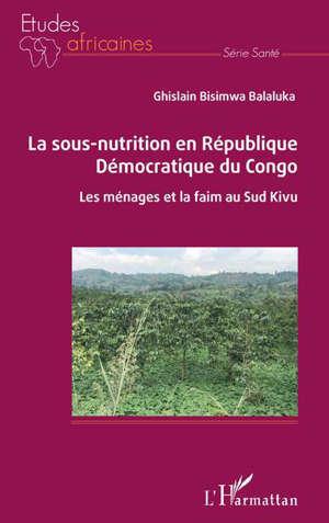 La sous-nutrition en République démocratique du Congo : les ménages et la faim au Sud Kivu