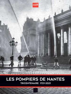 Les pompiers de Nantes : du tocsin au 112 : tricentenaire 1721-2021