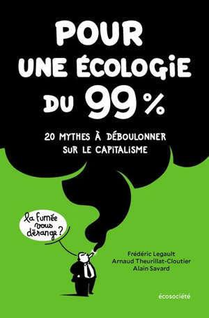 Pour une écologie du 99% : 20 mythes à déboulonner sur le capitalisme
