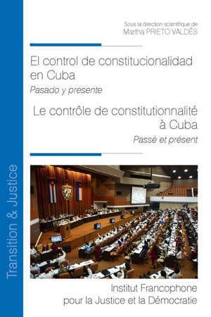 El control de constitucionalidad en Cuba : pasado y presente. Le contrôle de constitutionnalité à Cuba : passé et présent