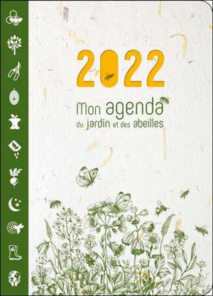 Mon agenda du jardin et des abeilles : 2022