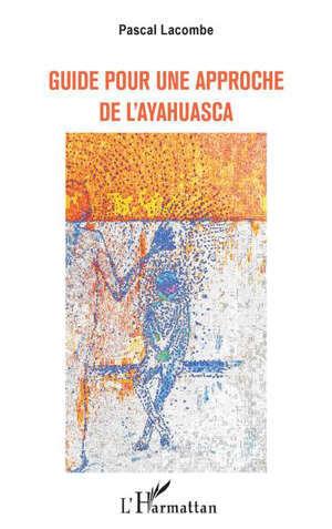 Guide pour une approche de l'ayahuasca