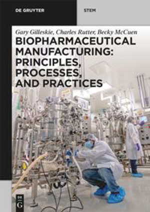 Biopharmaceutical Manufacturing : Principles, Processes, and Practices