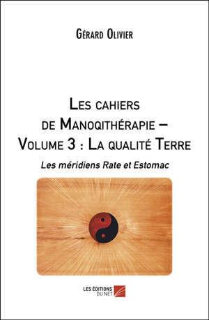 Les cahiers de Manoqithérapie – Volume 3 : La qualité Terre Les méridiens Rate et Estomac