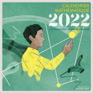 Les maths, une aventure humaine : calendrier mathématique 2022