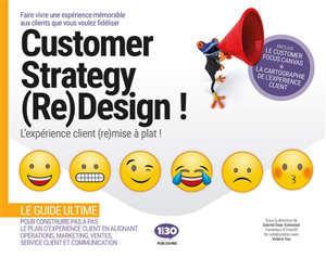 Customer experience (re)design : l'expérience client (re)mise à plat ! : faire vivre une expérience mémorable aux clients que vous voulez fidéliser