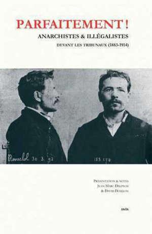 Parfaitement ! : anarchistes et illégalistes devant les tribunaux, 1883-1914
