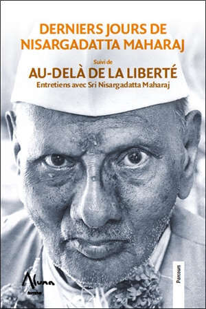 Derniers jours de Nisargadatta Maharaj suivi de Aù-delà de la liberté