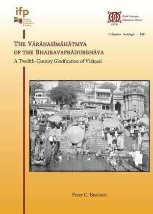 The Varanasimahatmya of the Bhairavapradurbhava A Twelfth-Century Glorification of Varanasi
