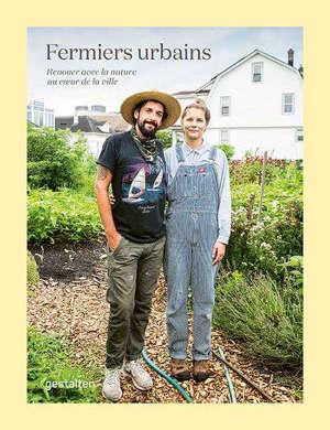 Fermiers urbains : renouer avec la nature au coeur de la ville
