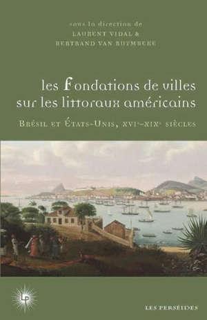Les fondations de villes sur les littoraux américains : projets, expériences, adaptations